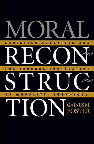 9780807853665: Moral Reconstruction: Christian Lobbyists and the Federal Legislation of Morality, 1865-1920