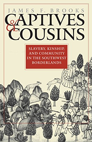 9780807853825: Captives and Cousins: Slavery, Kinship, and Community in the Southwest Borderlands (Published for the Omohundro Institute of Early American History and Culture, Williamsburg, Virginia)
