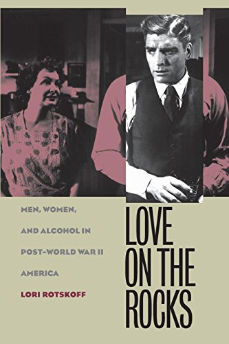 9780807854020: Love on the Rocks: Men, Women, and Alcohol in Post-World War II America