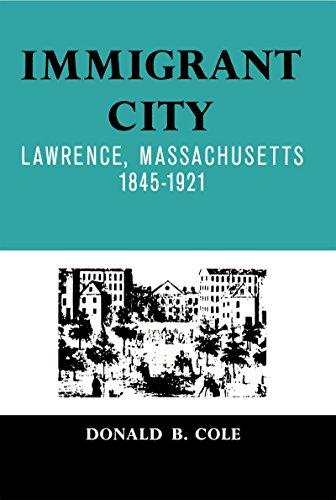 Immigrant City: Lawrence, Massachusetts, 1845-1921 (Paperback): Donald B. Cole