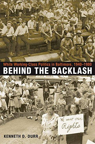 Behind the Backlash:White Working-Class Politics in Baltimore, 1940-1980.: Kenneth D. Durr