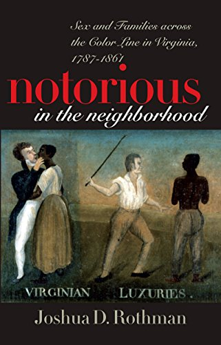 9780807854402: Notorious in the Neighborhood: Sex and Families Across the Color Line in Virginia, 1787-1861