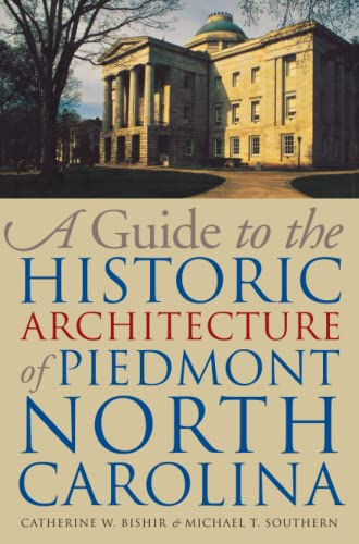 9780807854440: A Guide to the Historic Architecture of Piedmont North Carolina