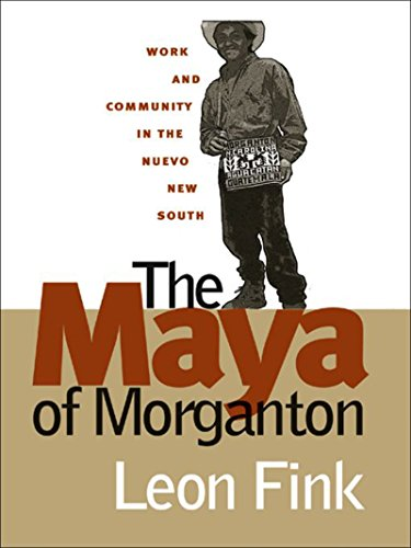 The Maya of Morganton Work and Community in the Nuevo New South: Leon Fink