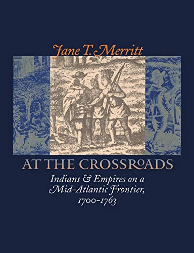 9780807854624: At the Crossroads: Indians and Empires on a Mid-Atlantic Frontier, 1700-1763