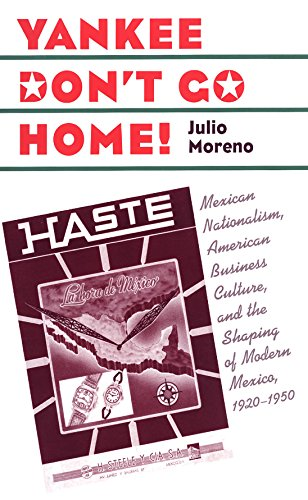 9780807854785: Yankee Don't Go Home!: Mexican Nationalism, American Business Culture, and the Shaping of Modern Mexico, 1920-1950 (Luther Hartwell Hodges Series on Business, Society & the State)