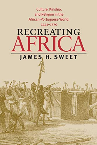 9780807854822: Recreating Africa: Culture, Kinship, and Religion in the African-Portuguese World, 1441-1770