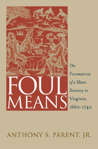 9780807854860: Foul Means: The Formation of a Slave Society in Virginia, 1660-1740 (Published by the Omohundro Institute of Early American History and Culture and the University of North Carolina Press)