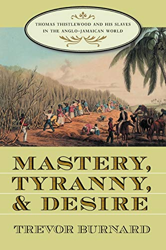 9780807855256: Mastery, Tyranny, and Desire: Thomas Thistlewood and His Slaves in the Anglo-Jamaican World