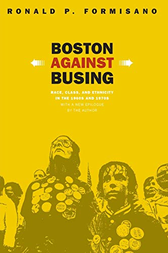 9780807855263: Boston Against Busing: Race, Class, and Ethnicity in the 1960s and 1970s
