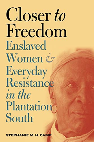 9780807855348: Closer to Freedom: Enslaved Women and Everyday Resistance in the Plantation South (Gender and American Culture)