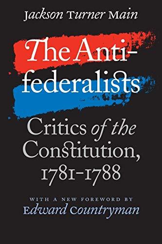 The Antifederalists: Critics of the Constitution, 1781-1788: Jackson Turner Main