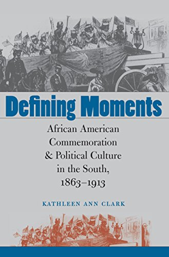 9780807856222: Defining Moments: African American Commemoration and Political Culture in the South, 1863-1913