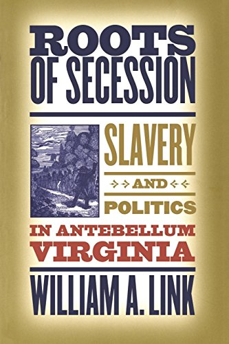 9780807856611: Roots of Secession: Slavery and Politics in Antebellum Virginia (Civil War America)