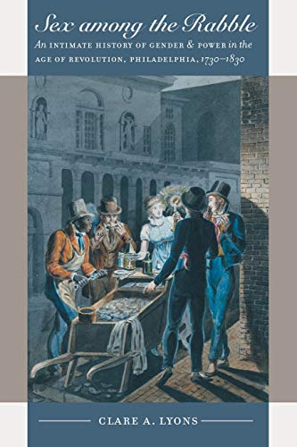 9780807856758: Sex among the Rabble: An Intimate History of Gender and Power in the Age of Revolution, Philadelphia, 1730-1830 (Published by the Omohundro Institute ... and the University of North Carolina Press)