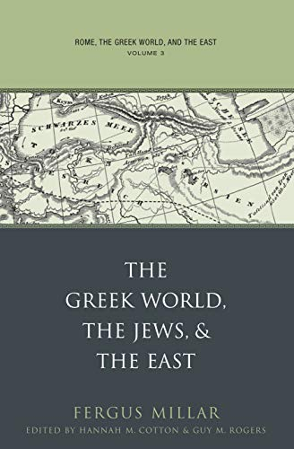Rome, the Greek World, and the East: Volume 3: The Greek World, the Jews, and the East: Millar, ...