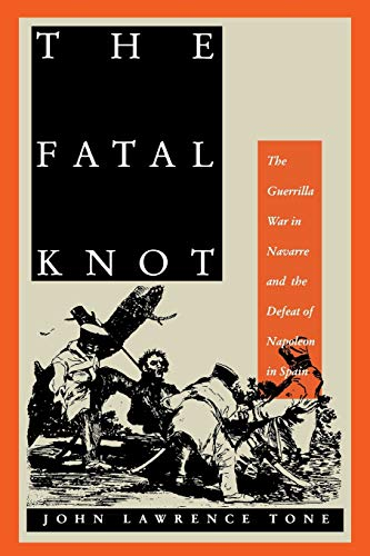 9780807857212: The Fatal Knot: The Guerrilla War in Navarre And the Defeat of Napoleon in Spain