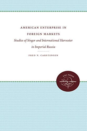 American Enterprise in Foreign Markets: Singer and International Harvester in Imperial Russia (...