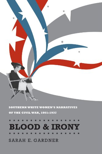 9780807857670: Blood and Irony: Southern White Women's Narratives of the Civil War, 1861-1937