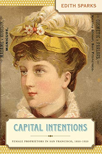 9780807857755: Capital Intentions: Female Proprietors in San Francisco, 1850-1920 (The Luther H. Hodges Jr. and Luther H. Hodges Sr. Series on Business, Entrepreneurship, and Public Policy)