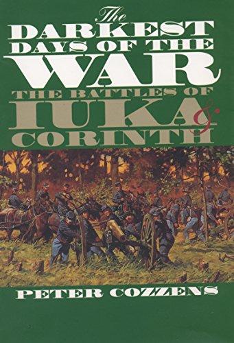 The Darkest Days of the War: The Battles of Iuka and Corinth (Civil War America): Cozzens, Peter