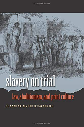 9780807858127: Slavery on Trial: Law, Abolitionism, and Print Culture (Studies in Legal History)
