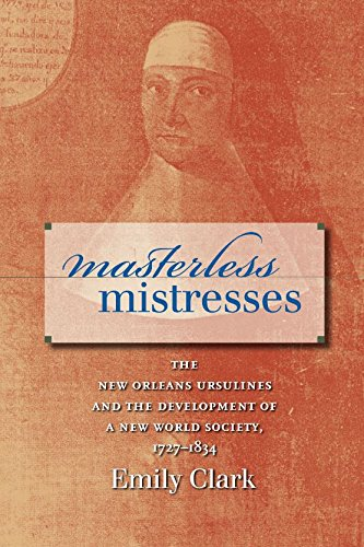Masterless Mistresses: The New Orleans Ursulines and: Clark, Emily