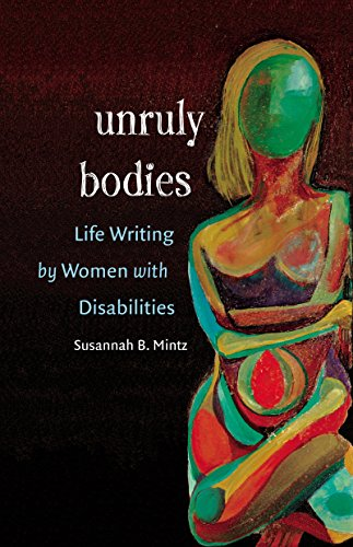 9780807858301: Unruly Bodies: Life Writing by Women with Disabilities