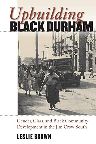 9780807858356: Upbuilding Black Durham: Gender, Class, and Black Community Development in the Jim Crow South (The John Hope Franklin Series in African American History and Culture)