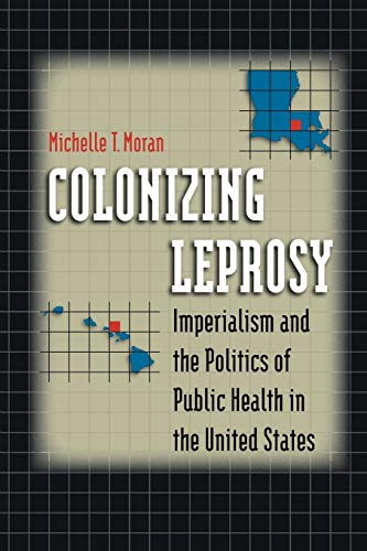 9780807858394: Colonizing Leprosy: Imperialism and the Politics of Public Health in the United States (Studies in Social Medicine)
