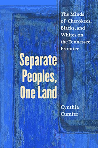 9780807858448: Separate Peoples, One Land: The Minds of Cherokees, Blacks, and Whites on the Tennessee Frontier