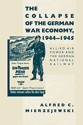9780807858509: The Collapse of the German War Economy, 1944-1945: Allied Air Power and the German National Railway