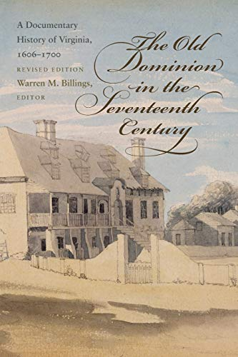 The Old Dominion in the Seventeenth Century: A Documentary History of Virginia, 1606-1700 (...