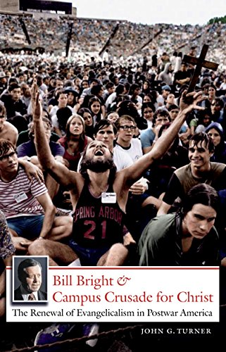 9780807858738: Bill Bright and Campus Crusade for Christ: The Renewal of Evangelicalism in Postwar America