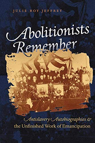 9780807858851: Abolitionists Remember: Antislavery Autobiographies and the Unfinished Work of Emancipation