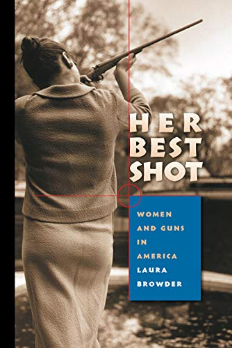 9780807858899: Her Best Shot: Women and Guns in America