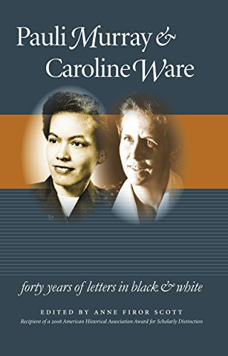 Pauli Murray & Caroline Ware: Forty Years of Letters in Black & White.: ed. Anne Firor ...