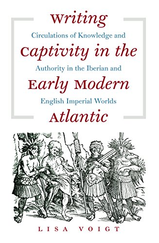 9780807859445: Writing Captivity in the Early Modern Atlantic: Circulations of Knowledge and Authority in the Iberian and English Imperial Worlds (Published by the ... and the University of North Carolina Press)