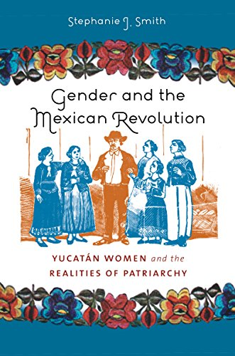 9780807859537: Gender and the Mexican Revolution: Yucatán Women and the Realities of Patriarchy