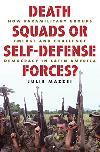 Death Squads or Self-Defense Forces How Paramilitary Groups Emerge and Challenge Democracy in Latin...