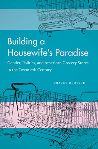 9780807859766: Building a Housewife's Paradise: Gender, Politics, and American Grocery Stores in the Twentieth Century