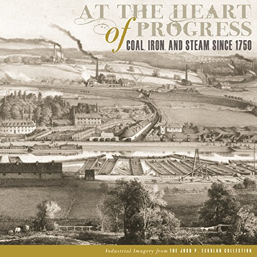 9780807859803: At the Heart of Progress: Coal, Iron, and Steam since 1750 (The John P. Eckblad Collection)