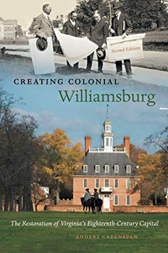 Creating Colonial Williamsburg The Restoration of Virginia's: Greenspan, Anders