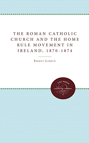 The Roman Catholic Church and the Home Rule Movement in Ireland, 1870-1874 (Unc Press Enduring Editions) (9780807865606) by Larkin, Emmet