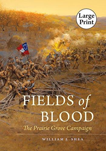 Fields of Blood: The Prairie Grove Campaign: Shea, William L.