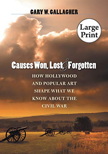 9780807866122: Causes Won, Lost, and Forgotten: How Hollywood and Popular Art Shape What We Know about the Civil War (The Steven and Janice Brose Lectures in the Civil War Era)