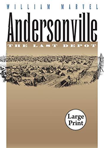 Andersonville: The Last Depot (Civil War America): Marvel, William