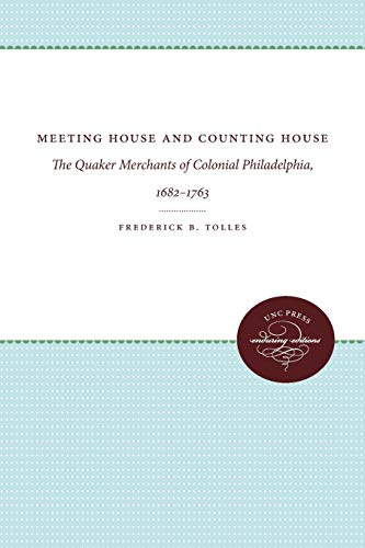 Meeting House and Counting House: The Quaker Merchants of Colonial Philadelphia, 1682-1763 (...