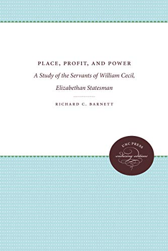 Place, Profit, and Power: A Study of the Servants of William Cecil, Elizabethan Statesman (...