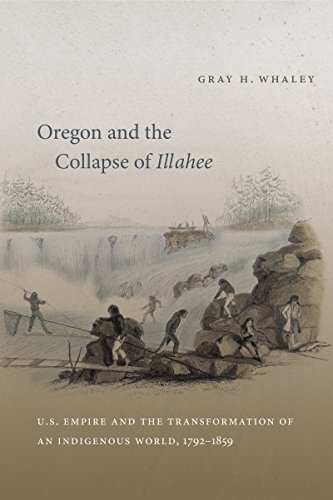 9780807871096: Oregon and the Collapse of Illahee: U.S. Empire and the Transformation of an Indigenous World, 1792-1859